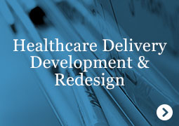 Healthcare Delivery Development and Redesign